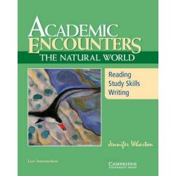 Academic Encounters : The Natural World, Reading, Study Skills, Writing : Low Intermediate by Jennifer Wharton, 9780521715164.