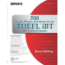 500 Words, Phrases, Idioms for the TOEFL iBT Plus Typing Strategies by Bruce Stirling, 9781889057712.