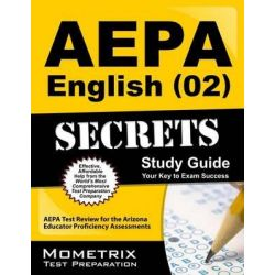 AEPA English (02) Secrets, Study Guide, AEPA Test Review for the Arizona Educator Proficiency Assessments by Aepa Exam Secrets Test Prep Team, 9781609710859.