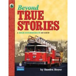 Beyond True Stories, A High-Intermediate Reader by Sandra Heyer, 9780130918147.
