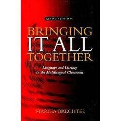 Bringing It All Together, Language and Literacy in the Multilingual Classroom by Marcia Brechtel, 9781562700300.