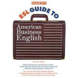 Barron's ESL Guide to American Business English Barron's ESL Guide to American Business English by Andrea B. Geffner, 9780764105944.