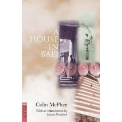 A House in Bali by Colin McPhee, 9789625936291.