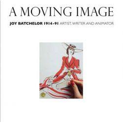 A Moving Image, Joy Batchelor 1914-91: Artist, Writer and Animator by Joy Batchelor, 9781904915416.