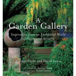 A Garden Gallery, The Plants, Art, and Hardscape of Little and Lewis by George Little, 9780881929140.