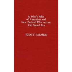 A Who's Who of Australian and New Zealand Film Actors: Sound Era, The Sound Era by Scott Palmer, 9780810820906.