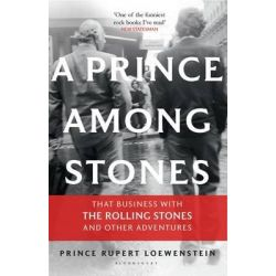 A Prince Among Stones, That Business With the Rolling Stones and Other Adventures by Prince Rupert Loewenstein, 9781408831342.