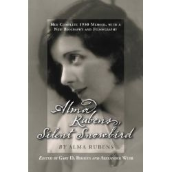 Alma Rubens, Silent Snowbird, Her Complete 1930 Memoir, with a New Biography and Filmography by Alma Rubens, 9780786424139.