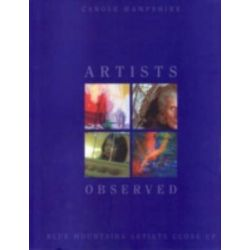 Artists Observed, Blue Mountains Artists Close Up by Carole Hampshire, 9780868408033.