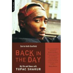 Back in the Day, My Life and Times with Tupac Shakur by Darrin Keith Bastfield, 9780306812958.