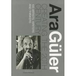 Ara Guler: Creating the 20th Century, 100 Artists, Writers and Thinkers by Ara Guler, 9789814260466.