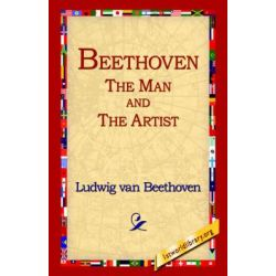Beethoven, The Man and the Artist by Ludwig Van Beethoven, 9781421806990.