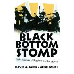 Black Bottom Stomp, Eight Masters of Ragtime and Early Jazz by David A. Jasen, 9780415936415.