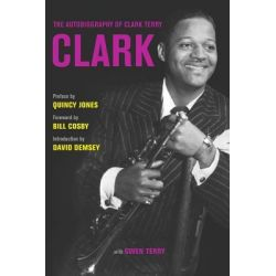 Clark, The Autobiography of Clark Terry by Clark Terry, 9780520268463.
