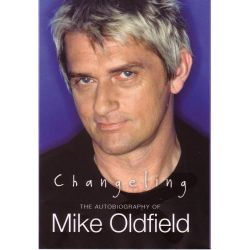 Changeling, The Autobiography of Mike Oldfield by Mike Oldfield, 9781852273811.