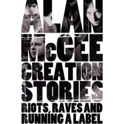 Creation Stories, Riots, Raves and Running a Label by Alan McGee, 9780283071775.