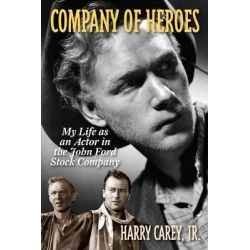 Company of Heroes, My Life as an Actor in the John Ford Stock Company by Harry Carey, Jr., 9781589799103.