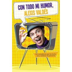 Con Todo Mi Humor, Alexis Valdes, With All That I Am by Alexis Valdes, 9781622630486.