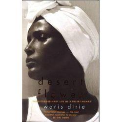 Desert Flower : The Extraordinary Life of a Desert Nomad by Waris Dirie, 9781860497582.