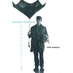 Buster Keaton, the Man Who Wouldn't Lie down, The Man Who Wouldn't Lie Down by Tom Dardis, 9780816640010.