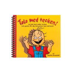 Tala med tecken! : en bok med enkla tecken och gester för dig som pratar med små barn - Anette Grundahl - Bok (9789186043018)