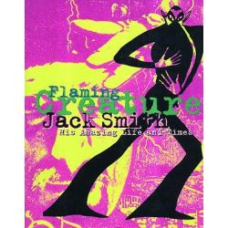 """Flaming Creature"", Life and Work of Jack Smith by Jack Smith, 9781852424299."