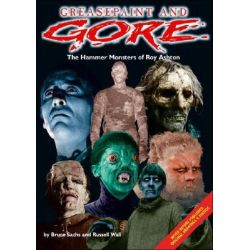 Greasepaint and Gore, Hammer Monsters of Roy Ashton by Bruce Sachs, 9780953192601.