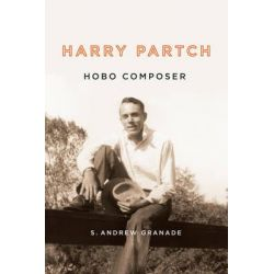 Harry Partch, Hobo Composer by S. Andrew Granade, 9781580464956.