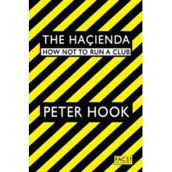 Hacienda : How Not to Run a Club, How Not to Run a Club by Peter Hook, 9781847391773.
