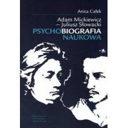 Adam Mickiewicz - Juliusz Słowacki. Psychobiografia naukowa + CD