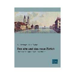 Bücher: Das alte und das neue Zürich  von G. v. Escher,J. J. Hottinger