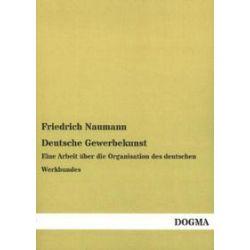 Bücher: Deutsche Gewerbekunst  von Friedrich Naumann