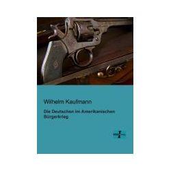 Bücher: Die Deutschen im Amerikanischen Bürgerkrieg  von Wilhelm Kaufmann