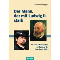 Bücher: Der Mann, der mit Ludwig II. starb  von Alfons Schweiggert