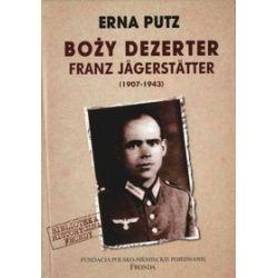Boży Dezerter Franz Jagerstatter 1907-1943 - Erna Putz