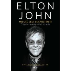 Elton John. Miłość jest lekarstwem. O życiu, pomaganiu i stracie - Elton John