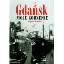 Gdańsk. Moje korzenie - Zygmunt Warmiński