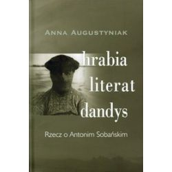 Hrabia literat dandys rzecz o Antonim Sobańskim - Anna Augustyniak