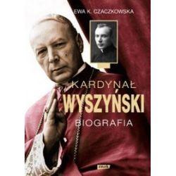 Kardynał Wyszyński. Biografia - Ewa K. Czaczkowska