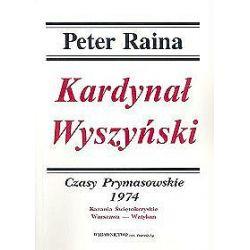Kardynał Wyszyński tom 13. Czasy prymasowskie 1974 - Peter Raina