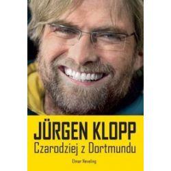 Jürgen Klopp. Czarodziej z Dortmundu - Elmar Neveling, Matthias Greulich, Roger Repplinger