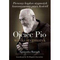 Ojciec Pio. Wielki stygmatyk - Agnieszka Banach