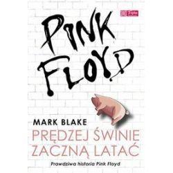 Pink Floyd - Prędzej świnie zaczną latać - Mark Blake