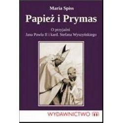 Papież i Prymas. Historia przyjaźni Jana Pawła II i kardynała Stefana Wyszyńskiego - Maria Spiss