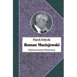 Roman Maciejewski. Dwa życia jednego artysty - Marek Sołtysik