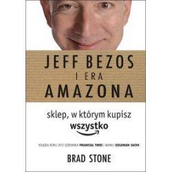 Sklep, w którym kupisz wszystko: Jeff Bezos i era Amazona - Brad Stone