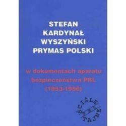 Stefan kardynał Wyszyński. W dokumentacji aparatu bezpieczeństwa - Bogdan Piec