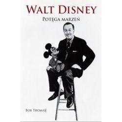 Walt Disney. Potęga marzeń - Bob Thomas