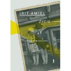 Życie - tytuł tymczasowy - Irit Amiel