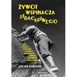 Żywot wspinacza strachliwego, czyli o wojnie, komunie, górach, podróżach i innych życiowych perypetiach - Jacek Kamler